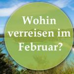 Wohin verreisen im Februar?