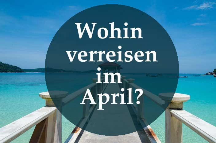Wohin verreisen im April