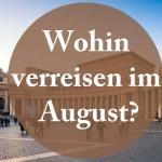 Wohin verreisen im August?