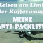 Reisen am Limit der Kofferwaage: Meine Anti-Packliste