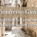 Kroatien mit dem Auto: Rundreise-Guide mit vielen Tipps!