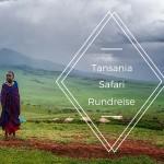 Tansania Rundreise oder der Weg ist das Ziel …