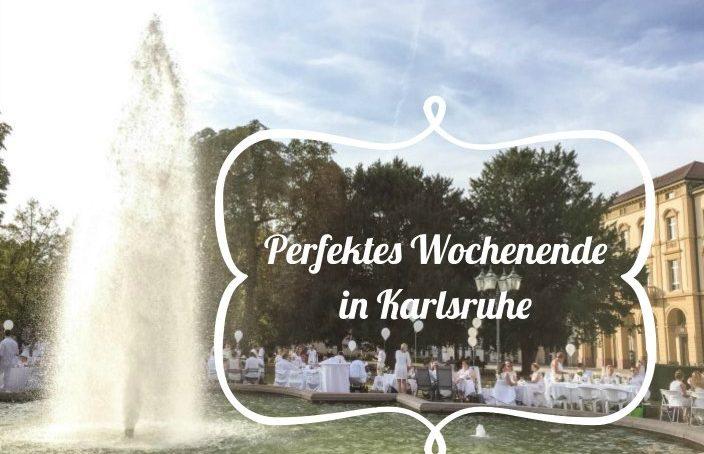 Perfektes Wochenende in Karlsruhe